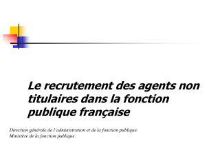 Le recrutement des agents non titulaires dans la fonction publique française