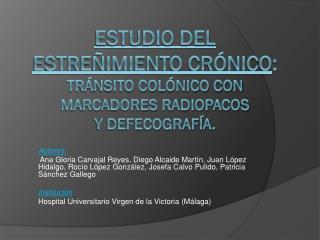 ESTUDIO DEL ESTREÑIMIENTO CRÓNICO : TRÁNSITO COLÓNICO CON MARCADORES RADIOPACOS Y DEFECOGRAFÍA.