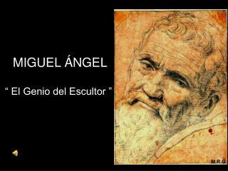 """MIGUEL ÁNGEL  """" El Genio del Escultor """""""