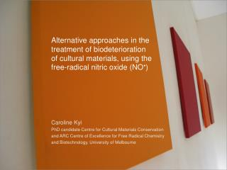 Caroline Kyi PhD candidate Centre for Cultural Materials Conservation and ARC Centre of Excellence for Free Radical Che