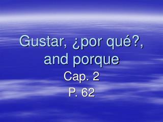 Gustar, ¿por qué?, and porque