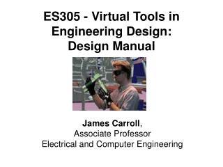 ES305 - Virtual Tools in Engineering Design:   Design Manual