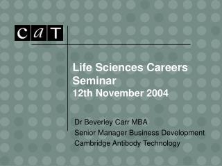 Life Sciences Careers Seminar 12th November 2004