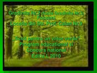 """Gradinita Nr.2  ( fosta Gradinita Nr.3 )  Focsani Locatia din Str. Prof. Caian Nr.9 ,,Scoli pentru un viitor verde"""" Pro"""