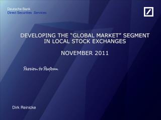 "DEVELOPING THE ""GLOBAL MARKET"" SEGMENT IN LOCAL STOCK EXCHANGES NOVEMBER 2011"
