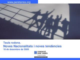 T aula rodona.  Noves Nacionalitats i noves tendències 16 de desembre de 2009