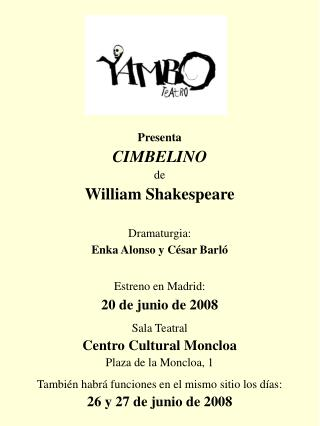 Presenta CIMBELINO de William Shakespeare Dramaturgia: Enka Alonso y C�sar Barl� Estreno en Madrid: 20 de junio de 2008