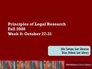 Principles of Legal Research Fall 2008 Week 8: October 27-31