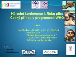 Národní konference k Roku plic: Český přínos v programech WHO pořádá               ČARO a Kancelář WHO v ČR  pří přílež