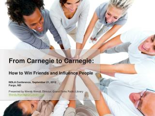 How to Win Friends and Influence People NDLA Conference, September 21, 2012 Fargo, ND Presented by Wendy Wendt, Directo