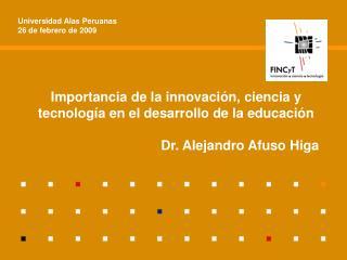Importancia de la innovación, ciencia y tecnología en el desarrollo de la educación Dr. Alejandro Afuso Higa