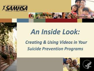 An Inside  Look: Creating & Using Videos in  Your Suicide  Prevention Programs