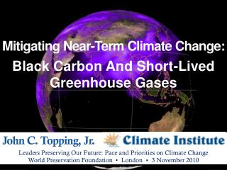 Mitigating Near-Term Climate Change: Black Carbon And Short-Lived Greenhouse Gases