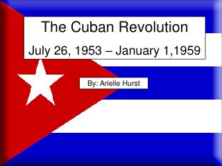 The Cuban Revolution July 26, 1953 – January 1,1959
