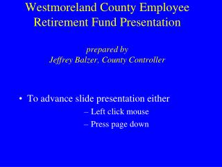 Westmoreland County Employee Retirement Fund Presentation prepared by  Jeffrey Balzer, County Controller