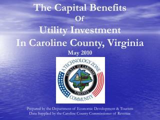 The Capital Benefits  Of  Utility Investment  In Caroline County, Virginia May 2010