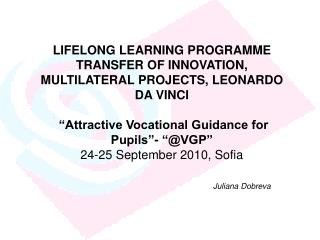 "LIFELONG LEARNING PROGRAMME TRANSFER OF INNOVATION,  MULTILATERAL PROJECTS, LEONARDO DA VINCI    ""Attractive Vocational"