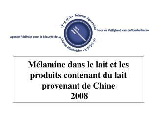 Mélamine dans le lait et les produits contenant du lait provenant de Chine  2008