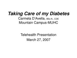 Taking Care of my Diabetes Carmela D 'Avella,  BSc.N., CDE Mountain Campus-MUHC
