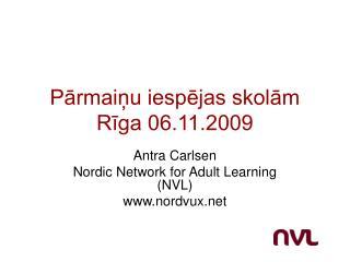 Pārmaiņu iespējas skolām  Rīga 06.11.2009