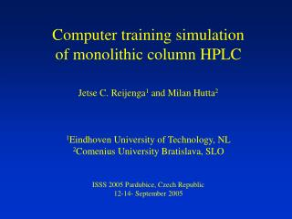 Computer training simulation  of monolithic column HPLC Jetse C. Reijenga 1  and Milan Hutta 2 1 Eindhoven University o