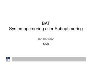 BAT Systemoptimering eller Suboptimering