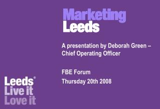 A presentation by Deborah Green – Chief Operating Officer  FBE Forum Thursday 20th 2008