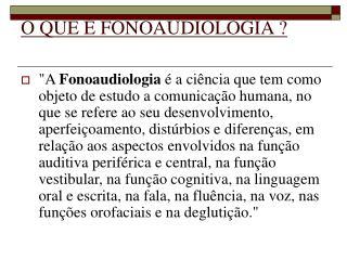 O QUE É FONOAUDIOLOGIA ?