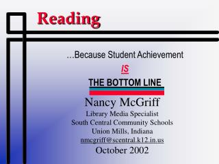 Nancy McGriff Library Media Specialist South Central Community Schools Union Mills, Indiana nmcgriff@scentral.k12.in.us