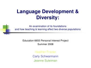 Language Development & Diversity: An examination of its foundations  and how teaching & learning affect two diverse pop