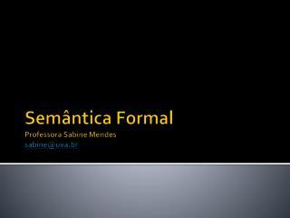 Sem�ntica Formal Professora Sabine Mendes sabine@uva.br