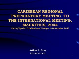CARIBBEAN REGIONAL PREPARATORY MEETING  TO THE INTERNATIONAL MEETING, MAURITIUS, 2004 Port of Spain, Trinidad and Tobag
