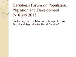Caribbean Forum on Population, Migration and Development  9-10 July 2013