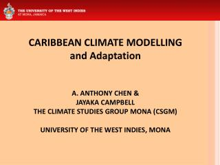 CARIBBEAN CLIMATE MODELLING and  Adaptation A. ANTHONY CHEN & JAYAKA CAMPBELL   THE CLIMATE STUDIES GROUP MONA (CSGM) U