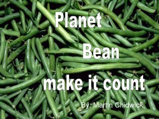 Planet           Bean         make it count