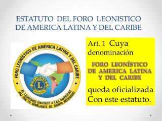 ESTATUTO  DEL FORO  LEONISTICO DE AMERICA LATINA Y DEL CARIBE