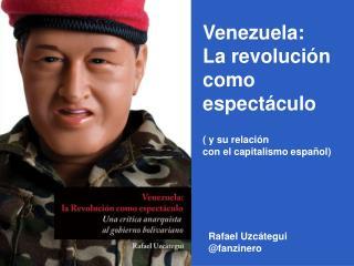 Venezuela: La revolución  como  espectáculo ( y su relación  con el capitalismo español)