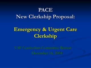 PACE New Clerkship Proposal: Emergency & Urgent Care Clerkship