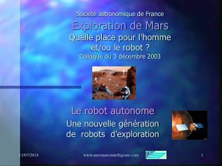 Soci�t� astronomique de France Exploration de Mars Quelle place pour l�homme  et/ou le robot ? Colloque du 3 d�cembre 2