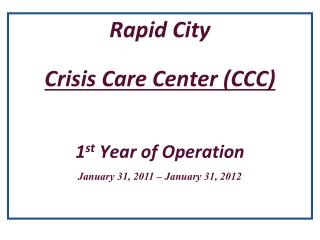 Rapid City  Crisis Care Center (CCC) 1 st  Year of Operation