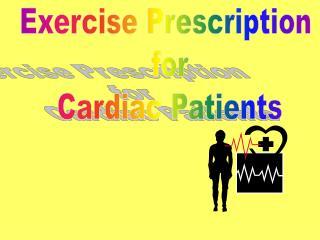 Exercise Prescription  for Cardiac Patients