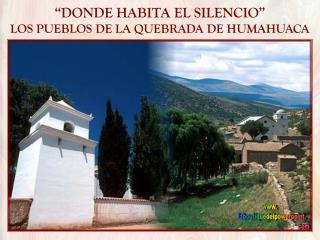"""""""DONDE HABITA EL SILENCIO"""" LOS PUEBLOS DE LA QUEBRADA DE HUMAHUACA"""