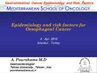 A. Pourshams M.D Gastroenterologist  Tehran University , Tehran , Iran pourshams@ams.ac.ir