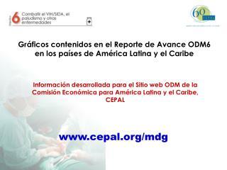 Gráficos contenidos en el Reporte de Avance ODM6 en los países de América Latina y el Caribe