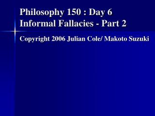 Philosophy 150 : Day 6 Informal Fallacies - Part 2