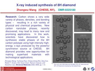 X-ray induced synthesis of 8H diamond  Zhongwu Wang   (CHESS, NY), DMR-0225180