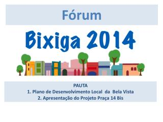 PAUTA       1. Plano de Desenvolvimento Local  da  Bela Vista 2. Apresentação do Projeto Praça 14 Bis
