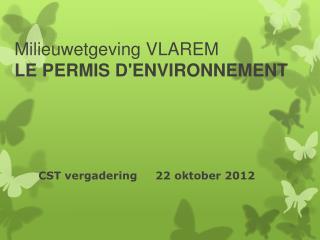 Milieuwetgeving  VLAREM LE  PERMIS D'ENVIRONNEMENT