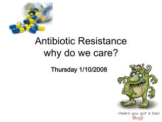 Antibiotic Resistance why do we care?