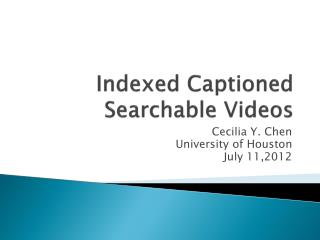 Indexed Captioned Searchable Videos